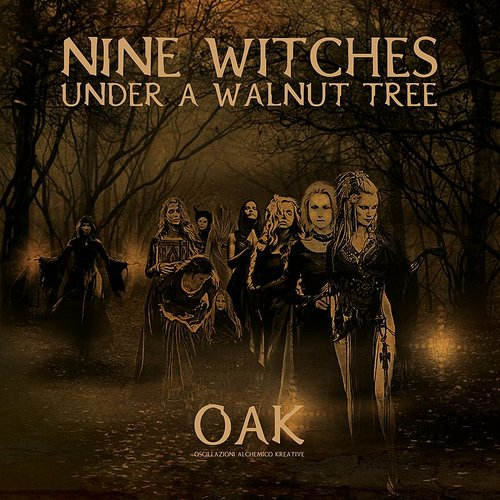 Oak - Nine Witches Under A Walnut Tree (Can)