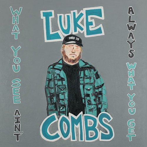 Luke Combs - What You See Ain't Always What You Get: Deluxe Edition