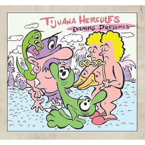 Tijuana Hercules - Evening Dressings (Ltd) (Dig)