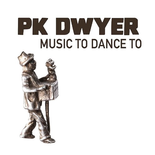 Pk Dwyer - Music To Dance To