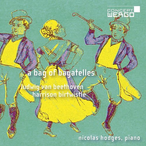 Nicolas Hodges - Ludwig Van Beethoven - Harrison Birtwistle: A Bag Of Bagatelles