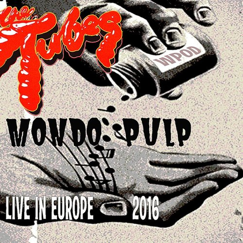 Tubes - The Tubes Mondo Pulp - Live In Europe