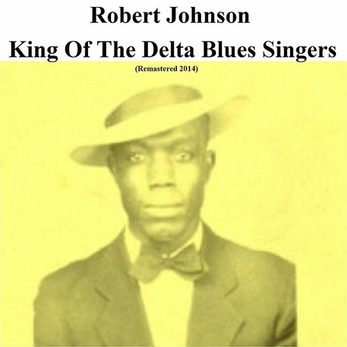 Robert Johnson - King Of The Delta Blues Singers (Uk)