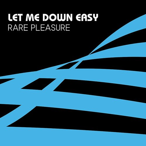 Rare Pleasure - Let Me Down Easy