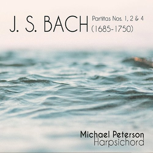 Michael Peterson - J.S. Bach Partitas 1, 2 & 4