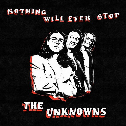 Unknowns - Nothing Will Ever Stop (Aus)