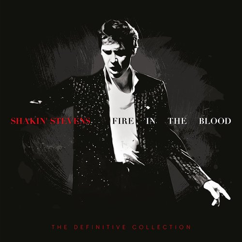 Shakin' Stevens - Fire In The Blood: The Definitive Collection