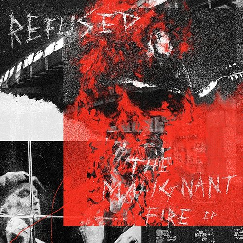 Refused - The Malignant Fire