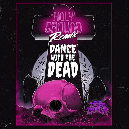 The Dead Daisies - Holy Ground (Dance With The Dead Remix) - Single