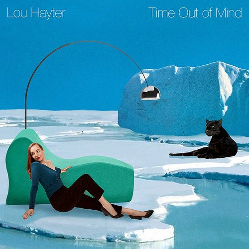Lou Hayter - Time Out Of Mind