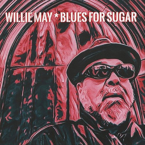 Willie May - Blues For Sugar