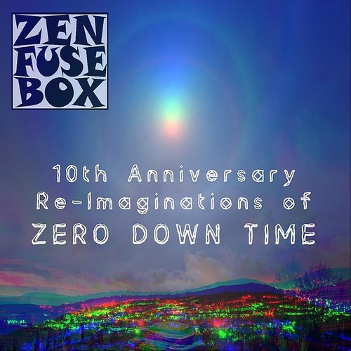 Zen Fuse Box - 10Th Anniversary Re-Imaginations Of Zero Down Time