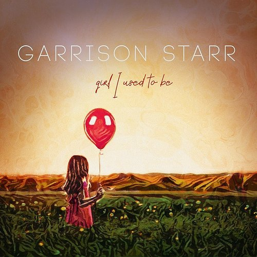 Garrison Starr - Girl I Used To Be