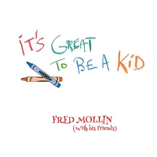 Fred Mollin - It's Great To Be A Kid
