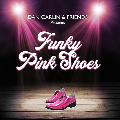 Dan Carlin & Friends - Funky Pink Shoes