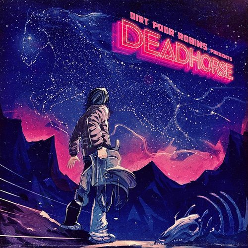Dirt Poor Robins - Deadhorse [Deluxe]