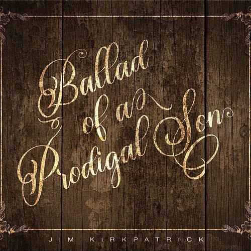 Jim Kirkpatrick - Ballad Of A Prodigal Son