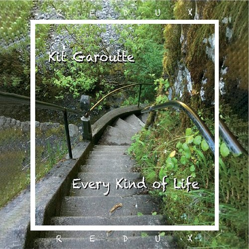 Kit Garoutte - Every Kind Of Life Redux