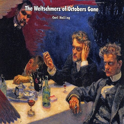 Carl Halling - Weltschmerz Of Octobers Gone