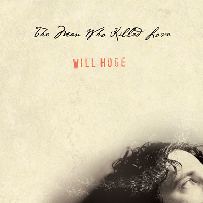 Will Hoge - The Man Who Killed Love