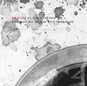 Feeding Of The Five Thousand (The Second Sitting): Crassical Collection [2CD]