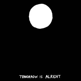 Tomorrow is Alright