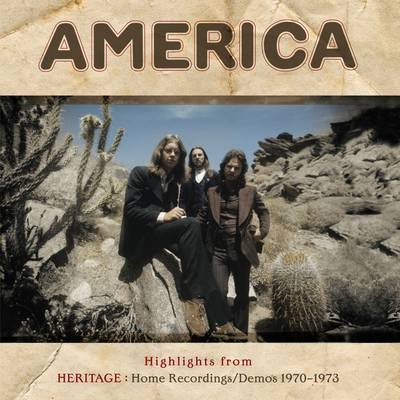America - Highlights From Heritage: Home Recordings/Demos 1970-1973