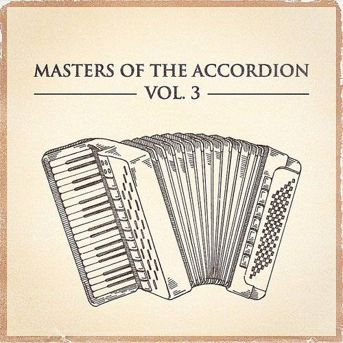 Masters Of The Accordion, Vol. 3