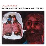 Iron & Wine and Ben Bridwell - Sing Into My Mouth