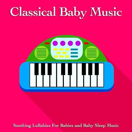 Baby Sleep Music - Classical Baby Music: Soothing Lullabies