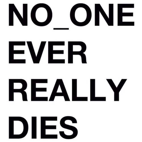 NO_ONE EVER REALLY DIES