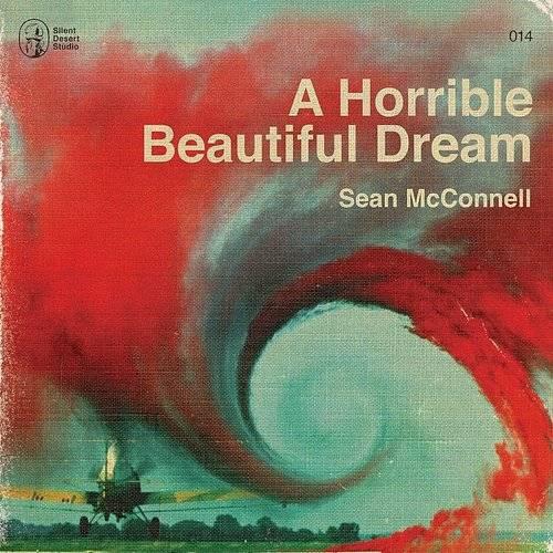 Sean Mcconnell - A Horrible Beautiful Dream