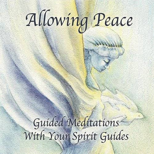 Allowing Peace-Guided Meditations With Your Spirit