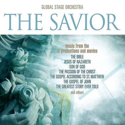 "The Savior: Music From The T.V. Productions & Movies ""Son Of God,"" ""The Bible,"" ""The Passion Of The"
