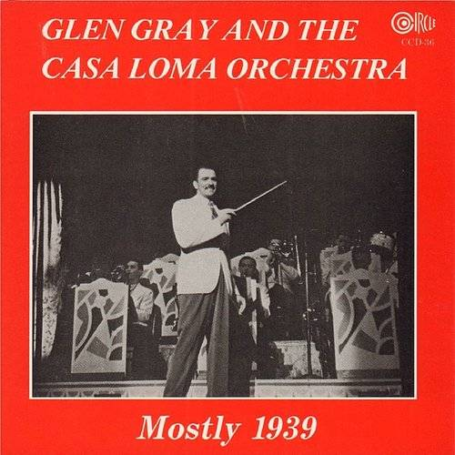 Casa Loma Orchestra-Mostly 1939