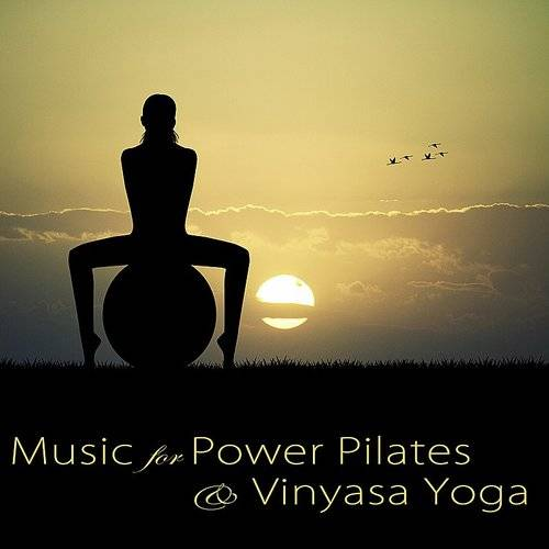 Various Artists Music For Power Pilates Vinyasa Yoga Best Lounge Music Relaxing Songs For Pilates Workout Dynamic Yoga Stretchin Daddykool