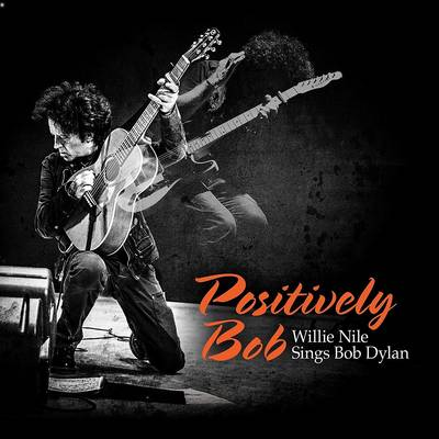 Willie Nile - Positively Bob: Willie Nile Sings Bob Dylan
