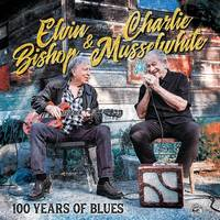 Elvin Bishop & Charlie Musselwhite - 100 Years Of Blues