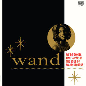We're Gonna Have A Party! The Soul of Wand Records