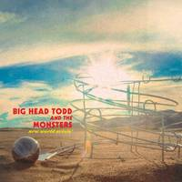 Big Head Todd & The Monsters - New World Arisin'