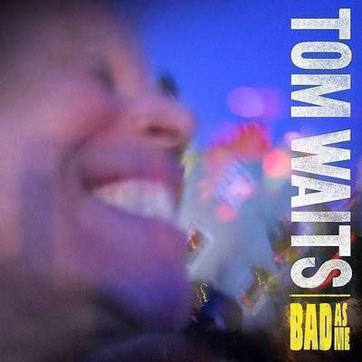 Tom Waits - Bad As Me: Remastered