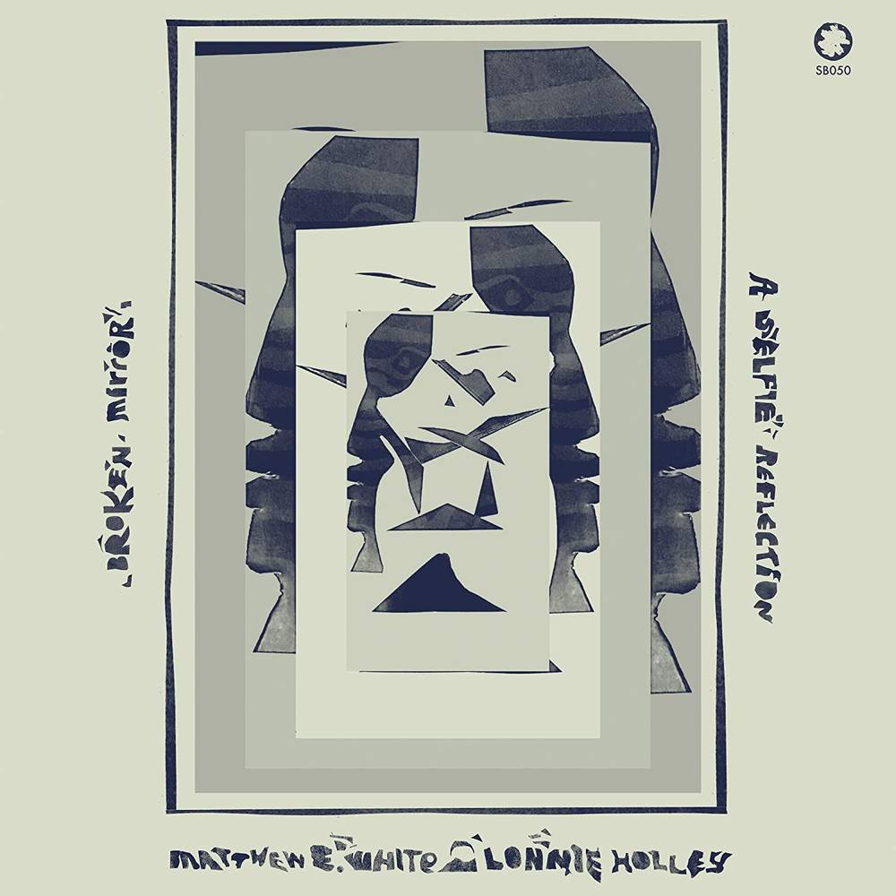 Matthew E. White & Lonnie Holley - Broken Mirror: A Selfie Reflection
