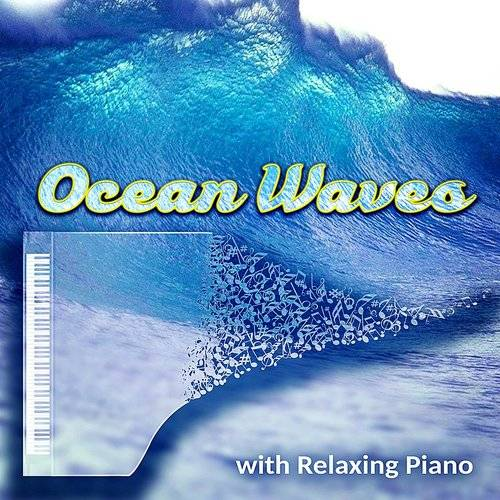Soothing Music Collection - Ocean Waves With Relaxing Piano