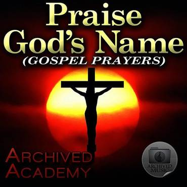 Praise God's Name (Gospel Prayers)