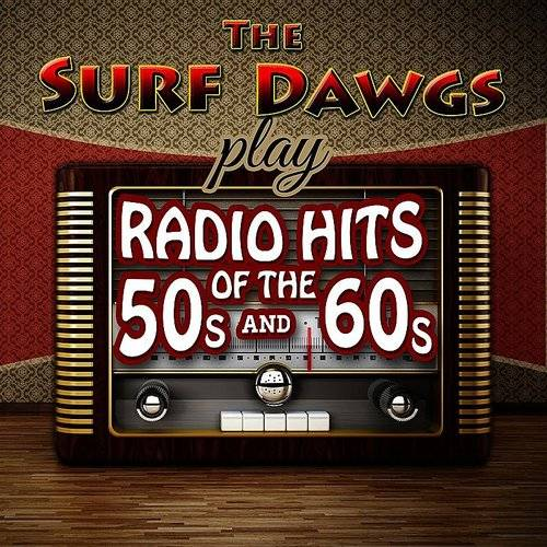 The Surf Dawgs - The Surf Dawgs Play Radio Hits Of The '50s And '60s