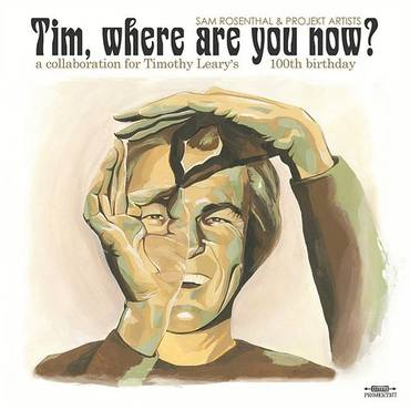 On Timothy Leary's 100th Birthday: Tim, Where Are You Now? (With Projekt Artists)