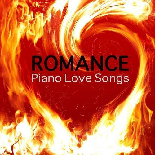 Love Songs Piano Songs - Romance - Piano Love Songs