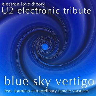 U2 Electronic Tribute: Blue Sky Vertigo— Feat. Fourteen Extraordinary Female Vocalists