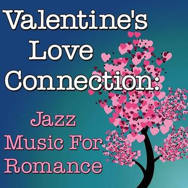 Valentine's Love Connection: Jazz Music For Romance