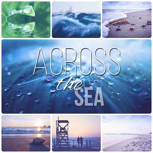 Calm Sea Ambient - Across The Sea - Tranquility Spa & Total Relax